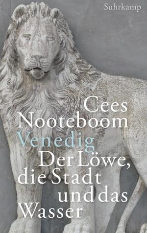 Cees Nooteboom / Simone Sassen / Helga van Beuningen. Venedig. Der Löwe, die Stadt und das Wasser. Suhrkamp, 2019.