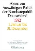 Akten zur Auswärtigen Politik der Bundesrepublik Deutschland 1982