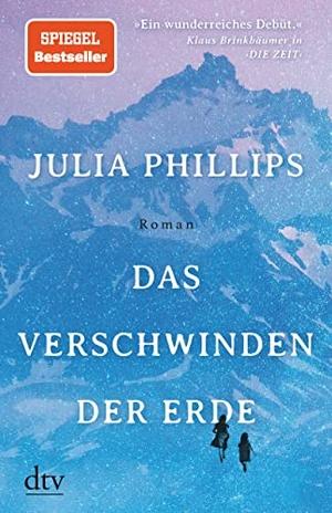 Phillips, Julia. Das Verschwinden der Erde - Roman