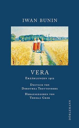 Iwan Bunin / Dorethea Trottenberg / Thomas Grob. Vera - Erzählungen 1912. Dörlemann, 2014.