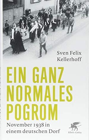 Sven Felix Kellerhoff. Ein ganz normales Pogrom - November 1938 in einem deutschen Dorf. Klett-Cotta, 2018.