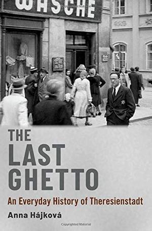 Hajkova, Anna. The Last Ghetto - An Everyday Histo
