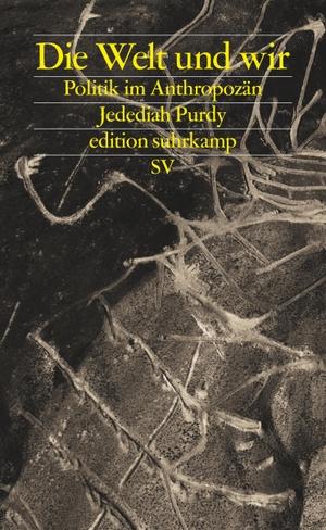 Purdy, Jedediah. Die Welt und wir - Politik im Ant