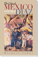 The City of Mexico in the Age of Diaz