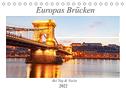 Europas Brücken bei Tag und Nacht (Tischkalender 2022 DIN A5 quer)