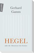 Hegel oder die Abenteuer des Geistes