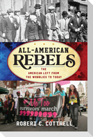 All-American Rebels: The American Left from the Wobblies to Today