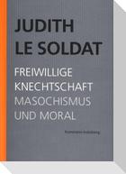Judith Le Soldat: Werkausgabe / Band 4: Freiwillige Knechtschaft