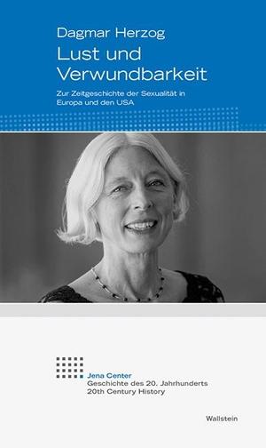 Dagmar Herzog. Lust und Verwundbarkeit - Zur Zeitgeschichte der Sexualität in Europa und den USA. Wallstein, 2018.