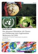 Die planetare Klimakrise als Chance zur Etablierung eines legitimierten Weltstaates bis 2050