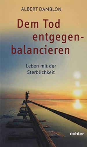 Albert Damblon. Dem Tod entgegenbalancieren - Leben mit der Sterblichkeit. Echter, 2019.
