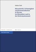Kleruskritik, Frömmigkeit und Kommunikation in Worms im Mittelalter und in der Reformationszeit