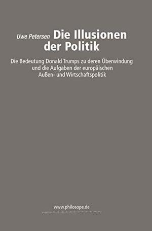 Petersen, Uwe. Die Illusionen der Politik - die Be