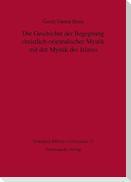Die Geschichte der Begegnung christlich-orientalischer Mystik mit der Mystik des Islams