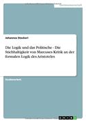 Die Logik und das Politische - Die Stichhaltigkeit von Marcuses Kritik an der formalen Logik des Aristoteles