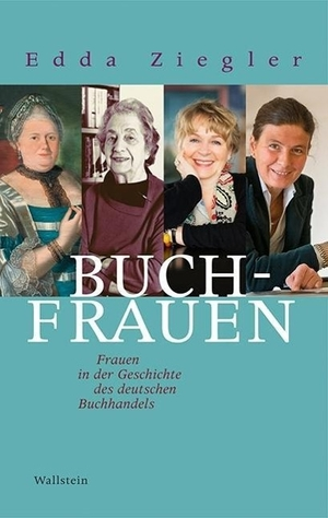 Edda Ziegler. Buchfrauen - Frauen in der Geschichte des deutschen Buchhandels. Wallstein, 2014.