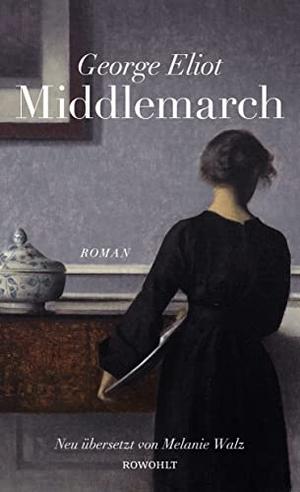 George Eliot / Melanie Walz / Melanie Walz / Kristian Wachinger. Middlemarch. Rowohlt, 2019.