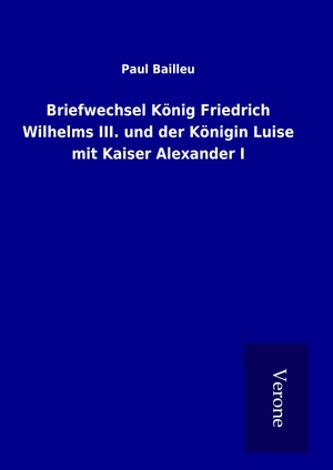Bailleu, Paul. Briefwechsel König Friedrich Wilhe