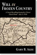 Will in Frozen Country: A Novel Recalling Kentucky's Worst Flash Flood - July 5, 1939