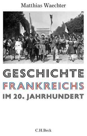 Matthias Waechter. Geschichte Frankreichs im 20. Jahrhundert. C.H.Beck, 2019.