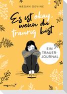 Es ist okay, wenn du traurig bist -  Ein Trauer-Journal