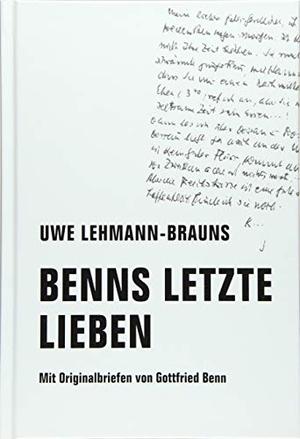 Uwe Lehmann-Brauns / Gottfried Benn. Benns letzte Lieben - Mit Originalbriefen von Gottfried Benn. Verbrecher, 2019.