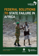 Federal Solutions to State Failure in Africa
