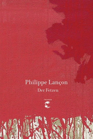 Philippe Lançon / Nicola Denis. Der Fetzen. Tropen, 2019.