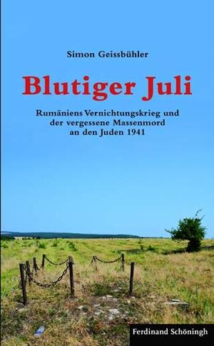 Simon Geissbühler. Blutiger Juli - Rumäniens Vernichtungskrieg und der vergessene Massenmord an den Juden 1941. Verlag Ferdinand Schöningh, 2013.