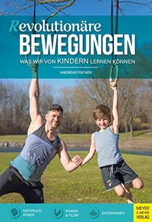 Fischer, Andreas. (R)evolutionäre Bewegungen - Was wir von Kindern lernen können. Meyer + Meyer Fachverlag, 2021.