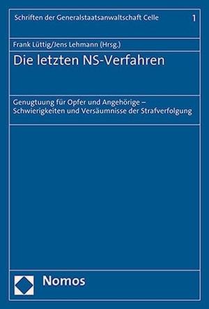 Frank Lüttig / Jens Lehmann. Die letzten NS-Verfahren - Genugtuung für Opfer und Angehörige - Schwierigkeiten und Versäumnisse der Strafverfolgung. Nomos, 2017.