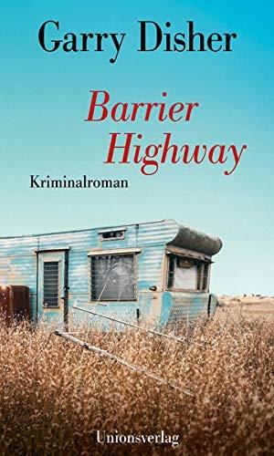 Disher, Garry. Barrier Highway - Kriminalroman. Unionsverlag, 2021.
