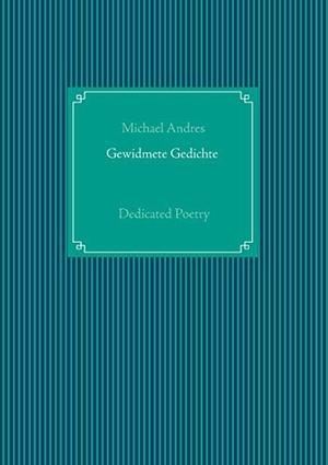Michael Andres. Gewidmete Gedichte - Dedicated Poetry. BoD – Books on Demand, 2014.