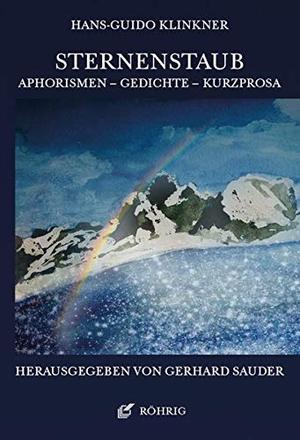 Klinkner, Hans-Guido. Sternenstaub - Aphorismen - Gedichte - Kurzprosa. Röhrig Universitätsverlag, 2020.