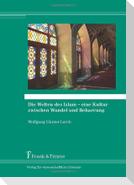 Die Welten des Islam - eine Kultur zwischen Wandel und Beharrung
