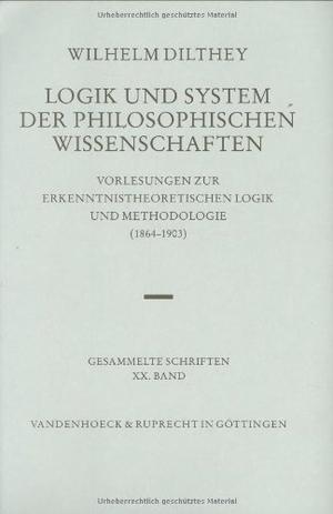Wilhelm Dilthey / Hans-Ulrich Lessing / Frithjof Rodi. Logik und System der philosophischen Wissenschaften - Vorlesungen zur erkenntnistheoretischen Logik und Methodologie (1864–1903). Logik u. System. Vandenhoeck & Ruprecht, 1990.