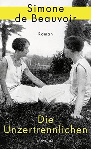 Beauvoir, Simone De. Die Unzertrennlichen. Rowohlt Verlag GmbH, 2021.