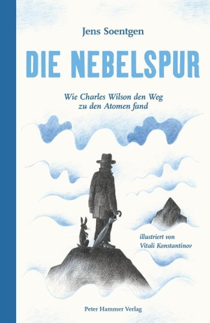 Jens Soentgen / Vitali Konstantinov. Die Nebelspur - Wie Charles Wilson den Weg zu den Atomen fand. Peter Hammer Verlag, 2019.