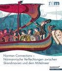 Norman Connections - Normannische Verflechtungen zwischen Skandinavien und dem Mittelmeer