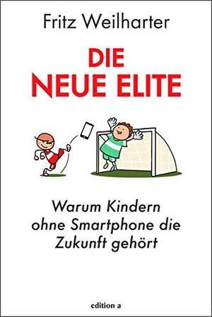 Weilharter, Fritz. Die neue Elite - Warum Kindern