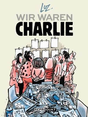 Luz / Vincent Julien Piot / Karola Bartsch / Tobias Müller. Wir waren Charlie. Reprodukt, 2019.