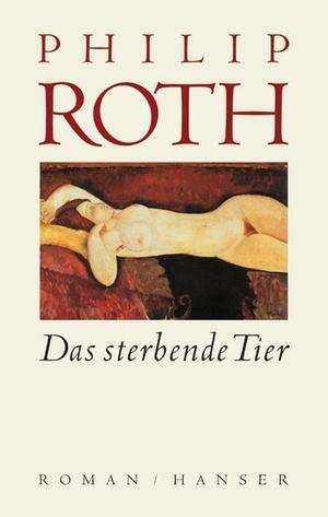 Philip Roth / Dirk van Gunsteren. Das sterbende Tier - Roman. Hanser, Carl, 2003.