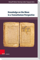 Knowledge on the Move in a Transottoman Perspective