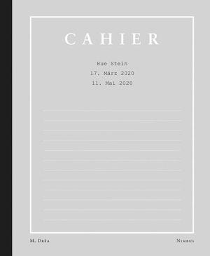 Cahier - Rue Stein - 17. März 2020 bis 11. Mai 2020. NIMBUS, 2020.