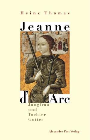 Heinz Thomas. Jeanne d'Arc - Jungfrau und Tochter Gottes. Fest, Alexander, 2000.