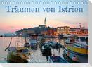 Träumen von Istrien (Tischkalender 2022 DIN A5 quer)