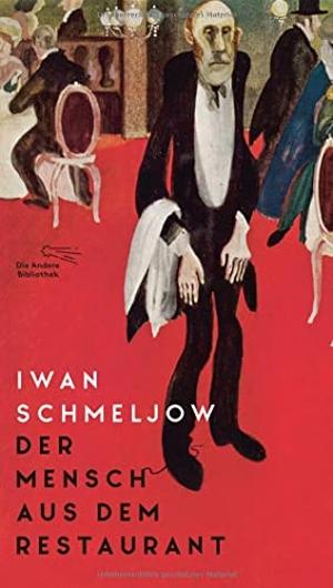 Schmeljow, Iwan. Der Mensch aus dem Restaurant - Roman. AB Die Andere Bibliothek, 2021.