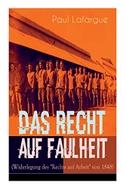 """Das Recht auf Faulheit (Widerlegung des """"Rechts auf Arbeit"""" von 1848): Ein verderbliches Dogma + Der Segen der Arbeit + Was aus der Überproduktion fol"""