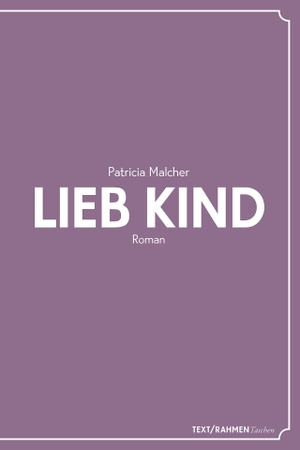 Patricia, Malcher. Lieb Kind. Text/Rahmen, 2020.