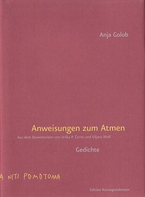 Anja Golob / Urška P. Černe / Uljana Wolf. Anweisungen zum Atmen. Edition Korrespondenzen, 2018.
